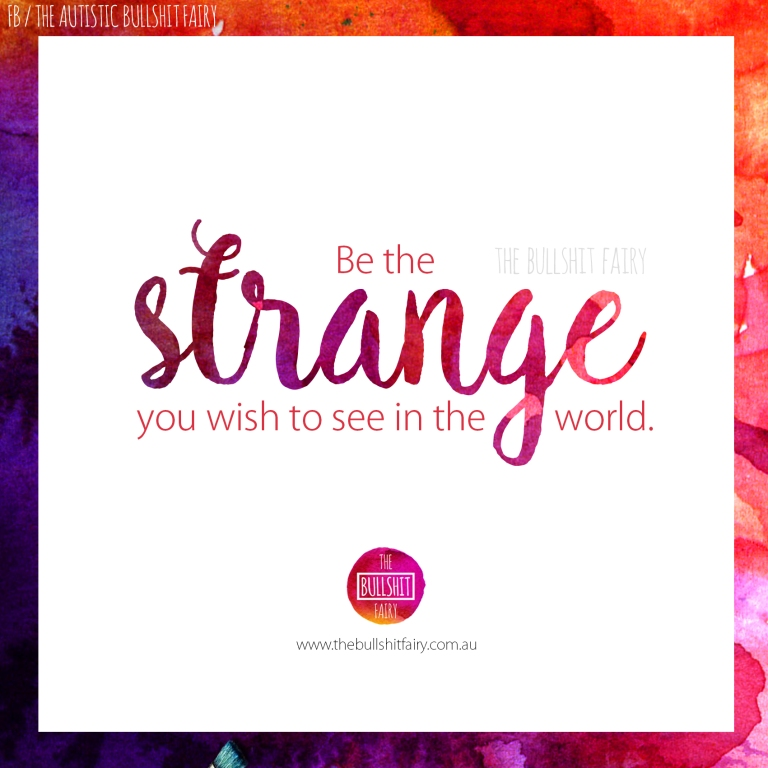 the-bullshit-fairy-quote-no_110-be-the-strange