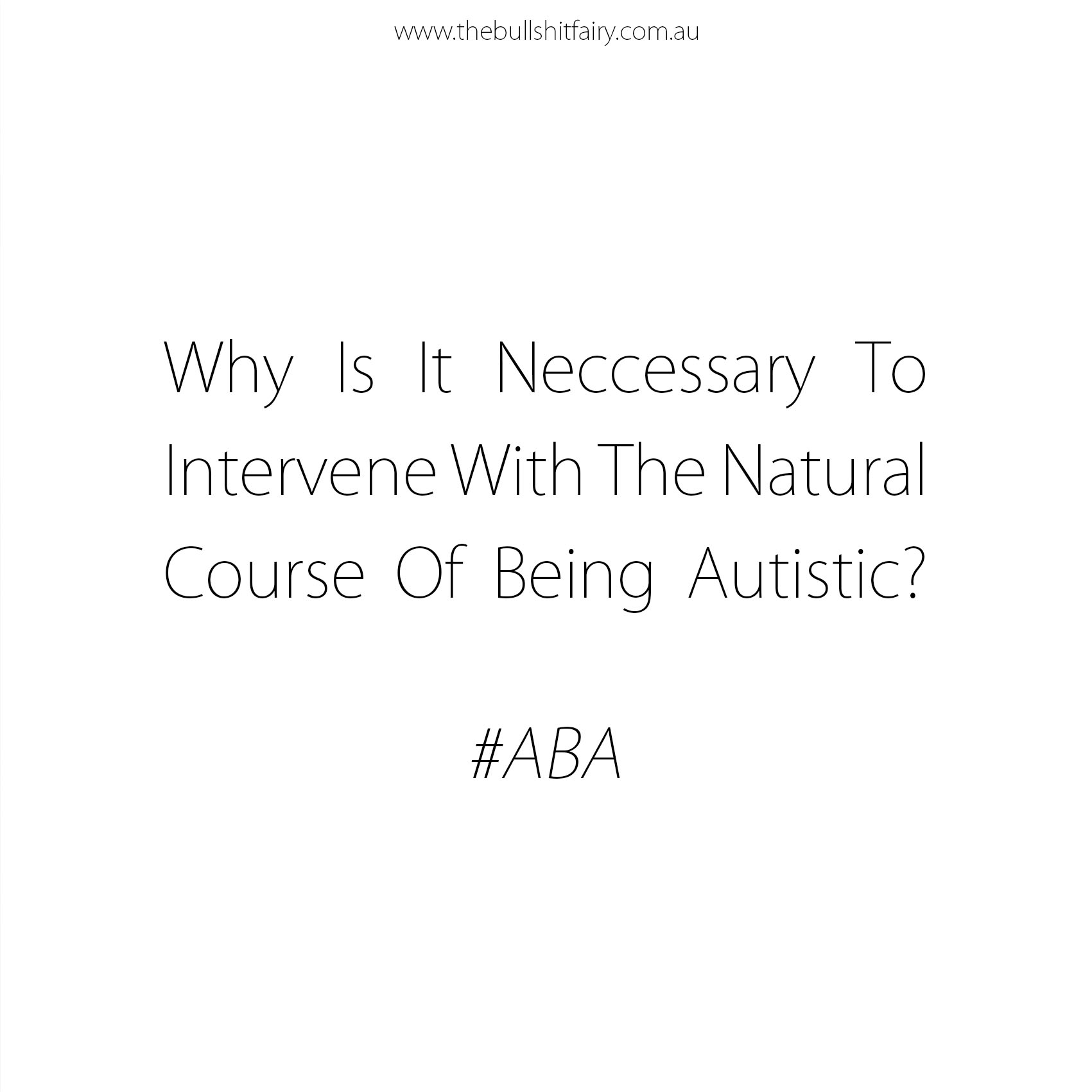 The Bullshit Fairy - Why Is It Necessary To Intervene With The Natural Course Of Being Autistic?